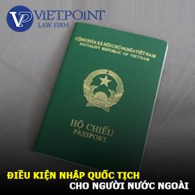 Điều kiện nhập quốc tịch Việt Nam cho người nước ngoài