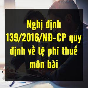 Ngày 04/10/2016, Chính phủ ban hành Nghị định 139/2016/NĐ-CP quy định mức lệ phí môn bài mới, có hiệu lực từ ngày 01/01/2017.
